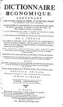 Dictionnaire oeconomique: contenant l'art de faire valoir les terres ... l'établissement, l'entretien et le produit des prés ... avec une idée sommaire de ce qui concerne les droits seigneuriaux ...