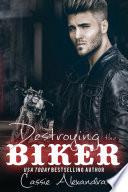 Destroying the Biker  The Biker  An MC Biker Romance