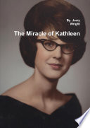 The Miracle of Kathleen  The Kathleen Wright Story