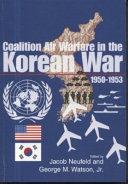 Coalition Air Warfare in the Korean War  1950 1953