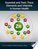 Essential and Toxic Trace Elements and Vitamins in Human Health Book