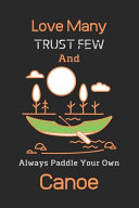 Love Many Trust Few And Always Paddle Your Own Canoe