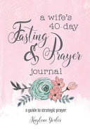 A Wife s 40 Day Fasting and Prayer Journal