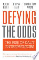 """Defying the Odds: The Rise of Dalit Entrepreneurs"" by Devesh Kapur, D Shyam Babu, Chandra Bhan Prasad"