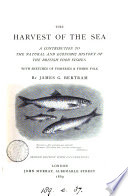The harvest of the sea  a contribution to the natural and economic history of the British food fishes Book PDF