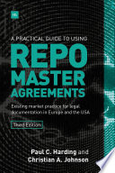 A Practical Guide to Using Repo Master Agreements  : Existing market practice for legal documentation in Europe and the USA