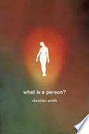 """What Is a Person?: Rethinking Humanity, Social Life, and the Moral Good from the Person Up"" by Christian Smith"