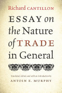 essay on the nature of trade in general richard cantillon  essay on the nature of trade in general