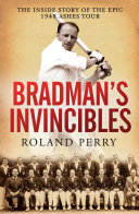 Bradman's Invincibles: The inside story of the epic 1948 ...