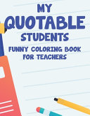 My Quotable Students Funny Coloring Book For Teachers
