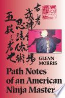 """Path Notes of an American Ninja Master"" by Glenn Morris"