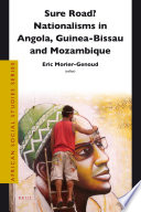 Sure Road Nationalisms In Angola Guinea Bissau And Mozambique