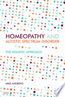 Homeopathy and Autism Spectrum Disorder  : A Guide for Practitioners and Families