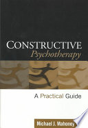 """Constructive Psychotherapy: A Practical Guide"" by Michael J. Mahoney"