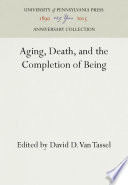 Aging Death And The Completion Of Being