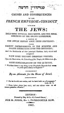 and Causes and Consequences of the French Emperor s conduct towards the Jews  including official documents  and the final decisions of the Grand Sanhedrin      By an Advocate of the House of Israel  i e  W  H  Reid