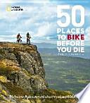 50 Places To Bike Before You Die  : Die besten Radrouten zwischen Irland und Südafrika