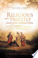 Religious and Priestly Ongoing Formation with Christ Yesterday, Today, and Tomorrow
