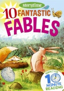 10 Fantastic Fables for 4-8 Year Olds (Perfect for Bedtime & Independent Reading) (Series: Read together for 10 minutes a day)