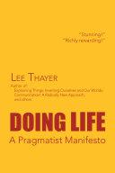 Doing Life a Pragmatist Manifesto