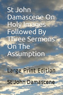St John Damascene On Holy Images Followed By Three Sermons On The Assumption Book PDF