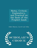 Notes Critical Explanatory And Practical On The Book Of The Prophet Isaiah Scholar S Choice Edition