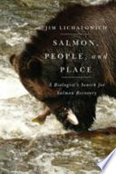 Salmon, People, and Place  : A Biologist's Search for Salmon Recovery