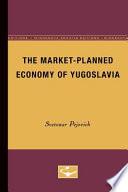 The Market Planned Economy of Yugoslavia