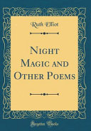 Night Magic and Other Poems  Classic Reprint
