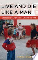 """Live and Die Like a Man: Gender Dynamics in Urban Egypt"" by Farha Ghannam"