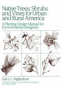 Native Trees Shrubs, and Vines for Urban and Rural America