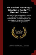 The Standard Formulary A Collection Of Nearly Five Thousand Formulas For Pharmaceutical Preparations Family Remedies Toilet Articles Veterinary R