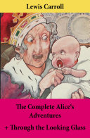 The Complete Alice s Adventures   Through the Looking Glass
