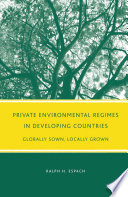 Private Environmental Regimes in Developing Countries Book