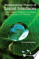 Mathematical Theory Of Liquid Interfaces  Liquid Layers  Capillary Interfaces  Floating Drops And Particles