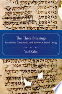 The Three Blessings  : Boundaries, Censorship, and Identity in Jewish Liturgy