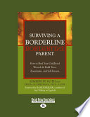 """Surviving a Borderline Parent: How to Heal Your Childhood Wounds and Build Trust, Boundaries, and Self-Esteem"" by Kimberlee Roth"