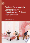 Eastern Europeans in Contemporary Literature and Culture