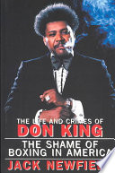 """The Life and Crimes of Don King: The Shame of Boxing in America"" by Jack Newfield"