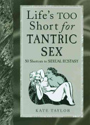 Life s Too Short for Tantric Sex
