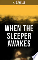 Read Online When the Sleeper Awakes For Free