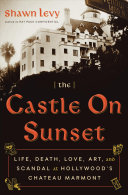 link to The castle on Sunset : life, death, love, art, and scandal at Hollywood's Chateau Marmont in the TCC library catalog
