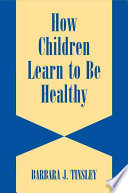 How Children Learn To Be Healthy Book PDF