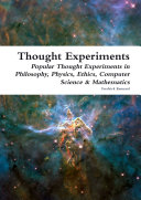Thought Experiments  Popular Thought Experiments in Philosophy  Physics  Ethics  Computer Science   Mathematics