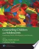 """""""Counseling Children and Adolescents: Connecting Theory, Development, and Diversity"""" by Sondra Smith-Adcock, Catherine Tucker"""
