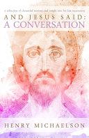 And Jesus Said: A Conversation