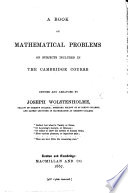 A Book Of Mathematical Problems On Subjects Included In The Cambridge Course Devised And Arranged By J W Etc