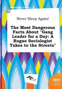 Never Sleep Again  the Most Dangerous Facts about Gang Leader for a Day