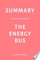 Summary of Jon Gordon   s The Energy Bus by Swift Reads