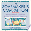"""""""The Soapmaker's Companion: A Comprehensive Guide with Recipes, Techniques & Know-How"""" by Susan Miller Cavitch"""